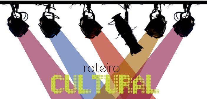 Roteiro Cultural: as melhores dicas para o seu fim de semana