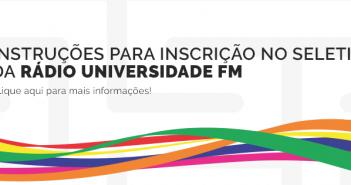INSTRUÇÕES PARA INSCRIÇÃO NO SELETIVO DA RÁDIO UNIVERSIDADE FM